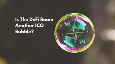 Is The DeFi Boom Another ICO Bubble?